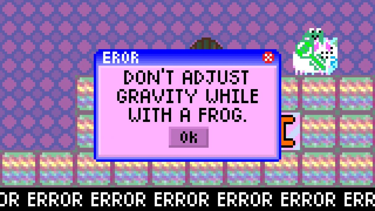 "Glaring pink error message, reading: ""DON'T ADJUST GRAVITY WHILE WITH A FROG."""