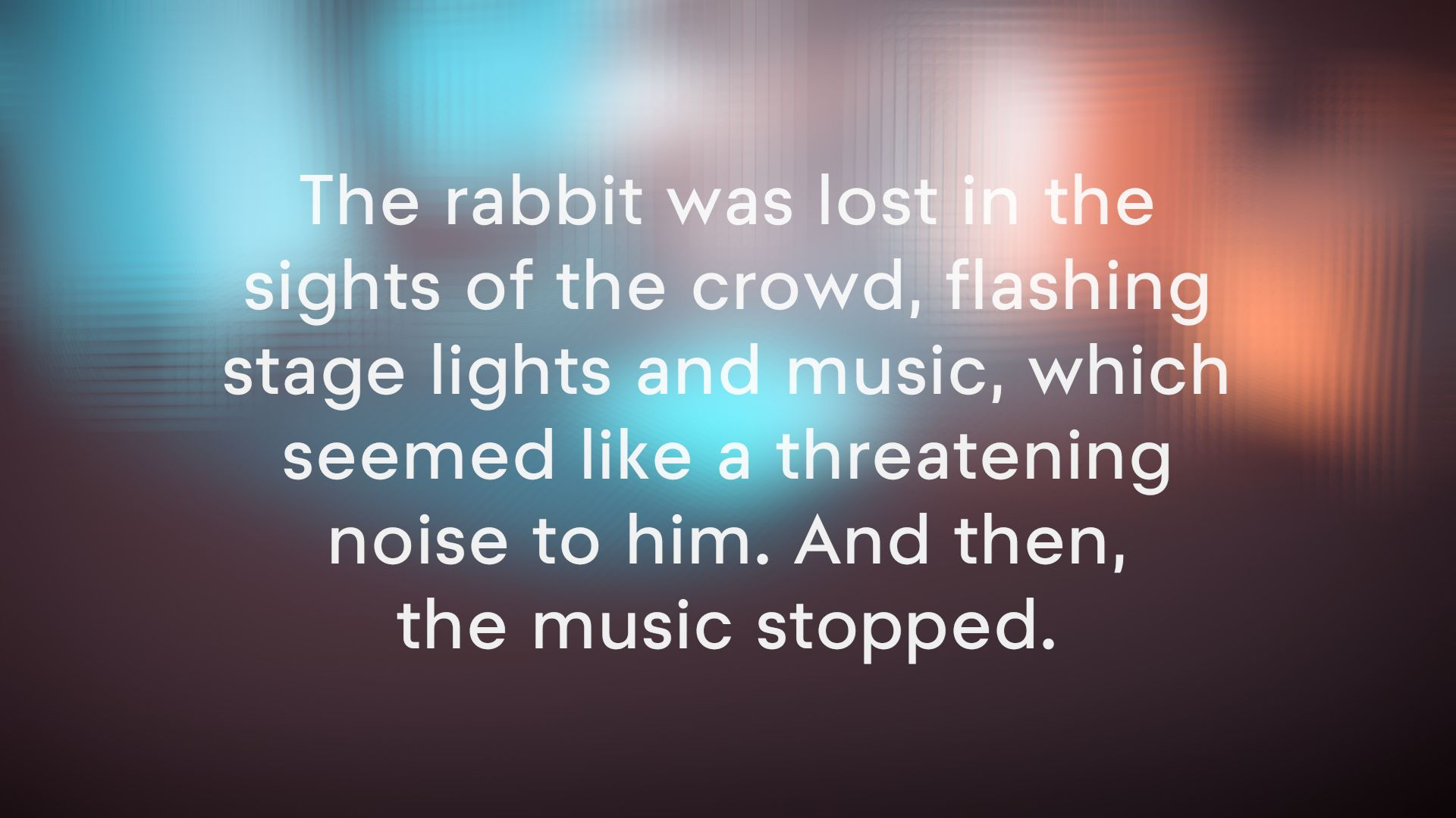 A screenshot showing a bit of the story told in between levels in Hadr. It reads 'The rabbit was lost in the sights of the crowd, flashing stage lights and music, which seemed like a threatening noise to him. And then, the music stopped.