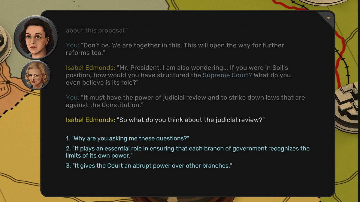 A screenshot of a conversation taking place in Suzerain - a woman named Isabel Edwards is asking the president (the player) what he thinks about the structure of the Supreme Court, and the judicial review.